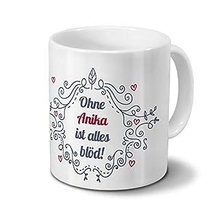 Tasse mit Namen Anika - Motiv Ohne Anika ist alles blöd - Ornamente Design - Namenstasse, Kaffeebecher, Mug, Becher, Kaffeetasse - Farbe Weiß