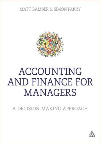 Accounting and Finance for Managers: A decision-making approach by Matt Bamber (2014-07-28)