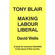 Tony Blair: Making Labour Liberal