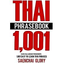Thai Phrasebook: Learn Thai Language for Beginners, 1001 Easy to Learn Thai Phrases (Thai Language Books, Learn Thai Language Fast) (English Edition)