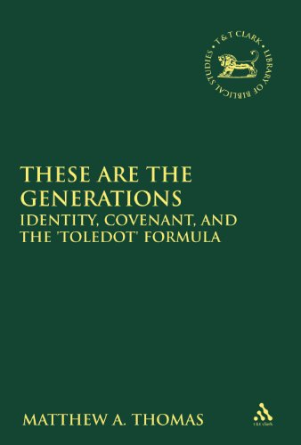 These Are the Generations: Identity, Covenant, and the 'Toledot' Formula (Library of Hebrew Bible/Old Testament Studies)