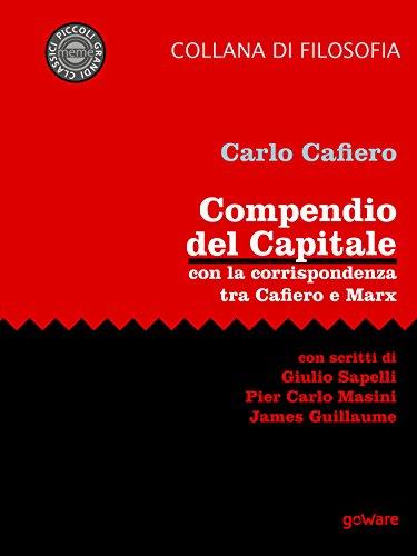 Compendio del Capitale. Con la corrispondenza tra Cafiero e Carl Marx: Con scritti di Giulio Sapelli, Pier Carlo Masini, James Guillaume