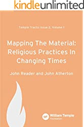 Mapping the Material: Religious Practices in Changing Times (Temple Tracts Book 2)