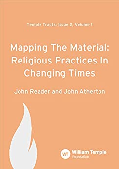 Mapping the Material: Religious Practices in Changing Times (Temple Tracts Book 2) by [Atherton, John, Reader, John]