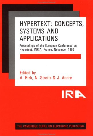 Hypertext: Concepts, Systems and Applications: Proceedings of the First European Conference on Hypertext, INRIA, France, November 1990 (Cambridge Series on Electronic Publishing, Band 5)