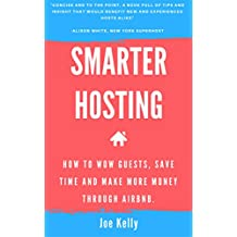 Smarter hosting: How to wow guests, save time and make more money through Airbnb (English Edition)