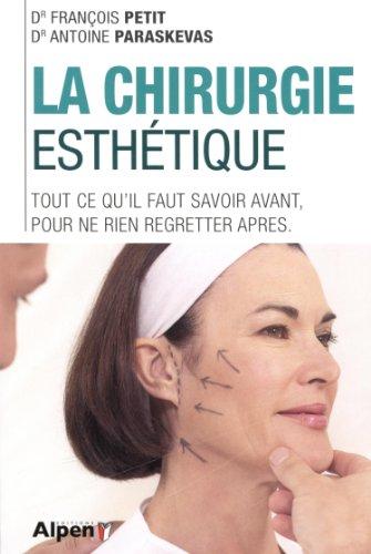 La chirurgie esthétique : Tout ce qu'il faut savoir avant, pour ne rien regretter après par François Petit