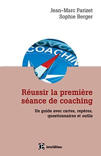 Réussir la première séance de coaching - 2e édition : Un guide pratique avec questionnaires et outils (Développement personnel et accompagnement)