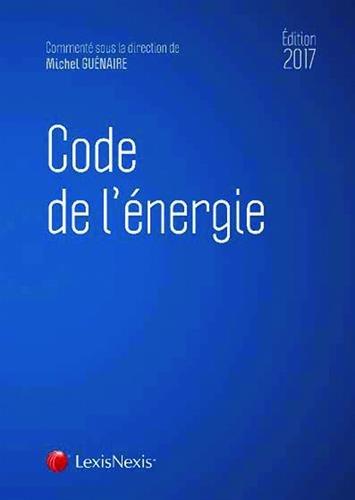 Code de l'énergie 2017 par Michel Guénaire