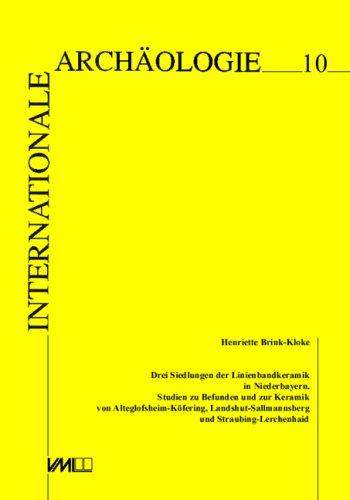Drei Siedlungen der Linienbandkeramik in Niederbayern: Studien zu Befunden und zur Keramik von Alteglofsheim-Köfering, Landshut-Sallmannsberg und Straubing-Lerchenhaid