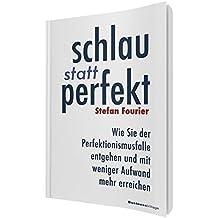 Schlau statt perfekt: Wie Sie der Perfektionismusfalle entgehen und mit weniger Aufwand mehr erreichen