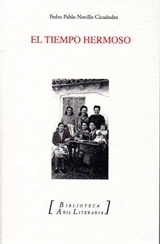 El tiempo hermoso: y otros escritos (Biblioteca Añil Literaria) por Pedro Pablo Novillo Cicuéndez
