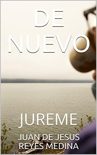 DE NUEVO: JUREME por JUAN DE JESUS REYES MEDINA