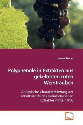 Polyphenole in Extrakten aus gekelterten rotenWeintrauben: Analytische Charakterisierung der Inhaltsstoffe desnaturbelassenen Extraktes mittel HPLC