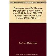 Correspondance De Madame De Graffigny: 2 Juillet 1750-19 Juin 1751, Lettres 1570-1722: 2 Juillet 1750-19 Juin 1751, Lettres 1570-1722 v. 11