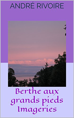 Berthe aux grands pieds Imageries (French Edition) (Antike Französische Grand)
