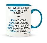 Tasse mit Spruch - Ich gebe immer 100 Prozent - Lustige Kaffetasse – Kaffee-Becher – Teetasse - Die perfekte Geschenk-Idee