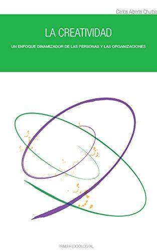 La Creatividad: Un enfoque dinamizador de las personas y las organizaciones por Carlos Alberto Churba