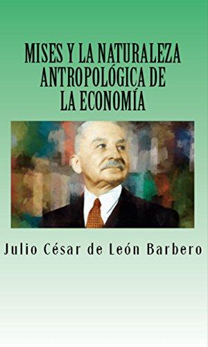 Mises y la naturaleza antropológica de la economía por Julio César de León Barbero