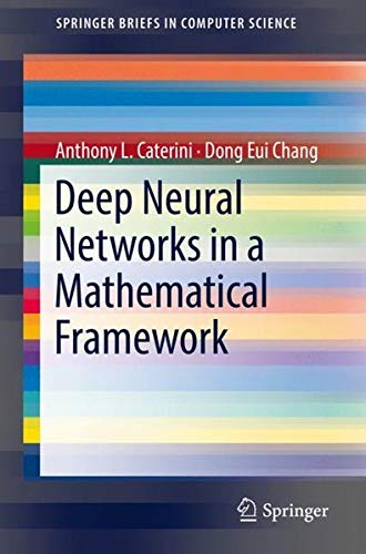 Deep Neural Networks in a Mathematical Framework (SpringerBriefs in Computer Science) por Anthony L. Caterini