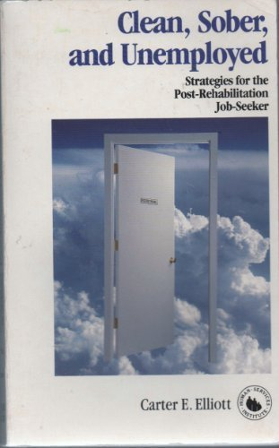Clean, Sober and Unemployed: Strategies for the Post-Rehabilitation Job-Seeker by Carter E. Elliot (1991-11-01)
