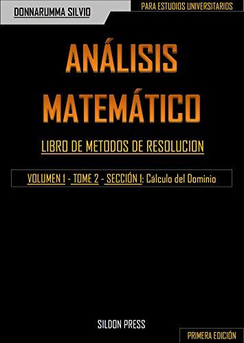ANÁLISIS MATEMÁTICO: LIBRO DE METODOS DE RESOLUCION, VOLUMEN 1 - TOME 2 - SECCIÓN 1: Cálculo del Dominio