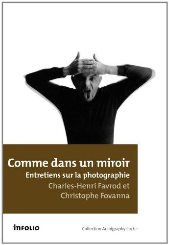 Comme dans un miroir. Entretiens sur la photographie par Charles-henri Favrod