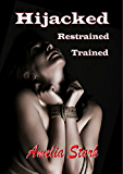 Hijacked, Restrained, Trained.