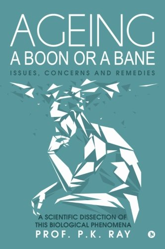 Ageing a boon or a bane: Issues, Concerns and Remedies