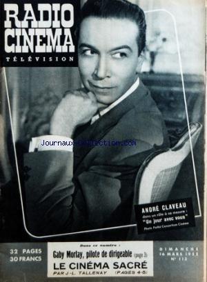 RADIO CINEMA TELEVISION [No 113] du 16/03/1952 - ANDRE CLAVEAU DANS UN JOUR AVEC VOUS - GABY MORLAY PILOTE DE DIRIGEABLE - LE CINEMA SACRE PAR TALLENAY par Collectif