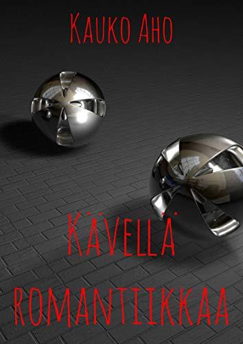 Kävellä romantiikkaa (Finnish Edition) por Kauko  Aho