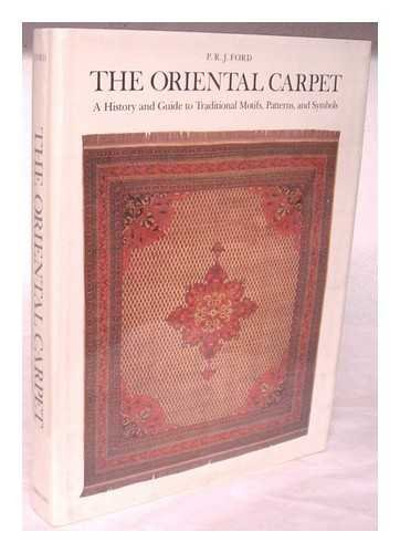 Preisvergleich Produktbild The Oriental Carpet : a History and Guide to Traditional Motifs,  Patterns,  and Symbols / P. R. J. Ford