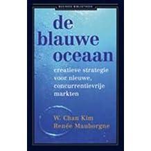 De business bibliotheek De blauwe oceaan: creatieve strategie voor nieuwe, concurrentievrije markten