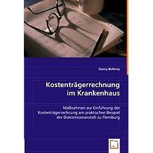 Kostenträgerrechnung im Krankenhaus: Maßnahmen zur Einführung der Kostenträgerrechnung am praktischem Beispiel der Diakonissenanstalt zu Flensburg