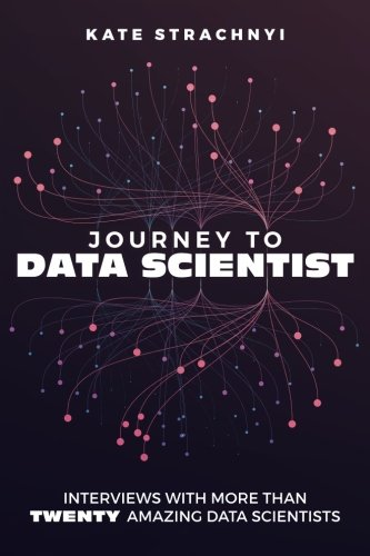 Journey to Data Scientist: Interviews with More Than Twenty Amazing Data Scientists