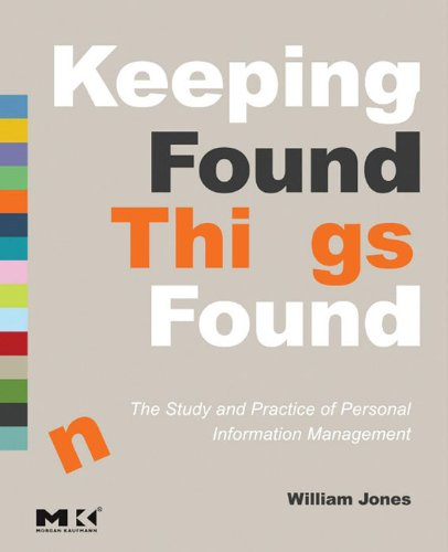 Keeping Found Things Found: The Study and Practice of Personal Information Management (Interactive Technologies) (English Edition)