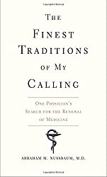 The Finest Traditions of My Calling: One Physician?s Search for the Renewal of Medicine by Abraham M. Nussbaum (2016-03-22)