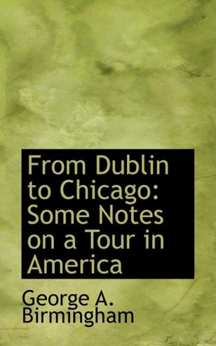 From Dublin to Chicago: Some Notes on a Tour in America