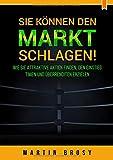 Sie können den Markt schlagen!: Wie Sie attraktive Aktien finden, den Einstieg timen und Überrenditen erzielen
