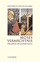 Moses Vermächtnis: Über göttliche und menschliche Gesetze