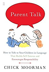 Parent Talk: How to Talk to Your Children in Language That Builds Self-Esteem and Encourages Responsibility by Chick Moorman (2003-03-04)