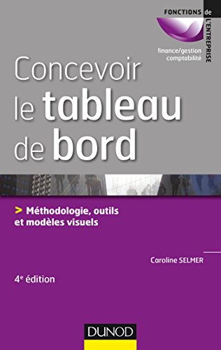 Concevoir le tableau de bord : méthodologie, outils et modèles visuels / Caroline Selmer.- Paris : Dunod , DL 2015, cop. 2015