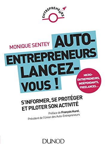 Auto-entrepreneurs, lancez-vous - S'informer, se protéger et piloter son activité par Monique Sentey