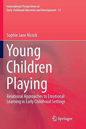 Young Children Playing: Relational Approaches to Emotional Learning in Early Childhood Settings (International Perspectives on Early Childhood Education and Development, Band 12)