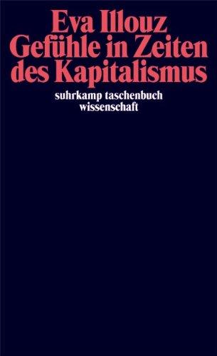 Gefühle in Zeiten des Kapitalismus: Adorno-Vorlesungen 2004 (suhrkamp taschenbuch wissenschaft)
