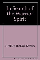In Search of the Warrior Spirit by Richard Strozzi Heckler (1989-12-02)