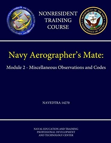 Navy Aerographer's Mate: Module 2 - Miscellaneous Observations and Codes - Navedtra 14270 (Nonresident Training Course)