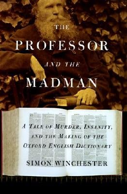 By Winchester, Simon ( Author ) [ The Professor and the Madman: A Tale of Murder, Insanity, and the Making of the Oxford English Dictionary By Aug-1998 Hardcover