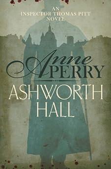 Ashworth Hall (Thomas Pitt Mystery, Book 17): Politics and murder entwine in Victorian London (Charlotte & Thomas Pitt series) von [Perry, Anne]