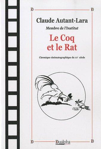 Le Coq et le Rat : Chronique cinématographique du XXe siècle par Claude Autant-Lara